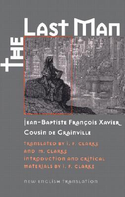 The Last Man By De Grainville, Jean-Baptiste Francois Xavier Cousin/ Clarke, I. F. (TRN)/ Clarke, M. (TRN)/ Clarke, I. F./ Clarke, M.