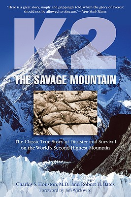 K2, the Savage Mountain By Houston, Charles H., M.D./ Bates, Robert H./ Wickwire, Jim (FRW)